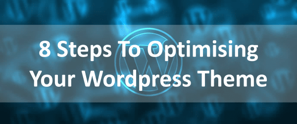 8 steps to optimising your wordpress theme
